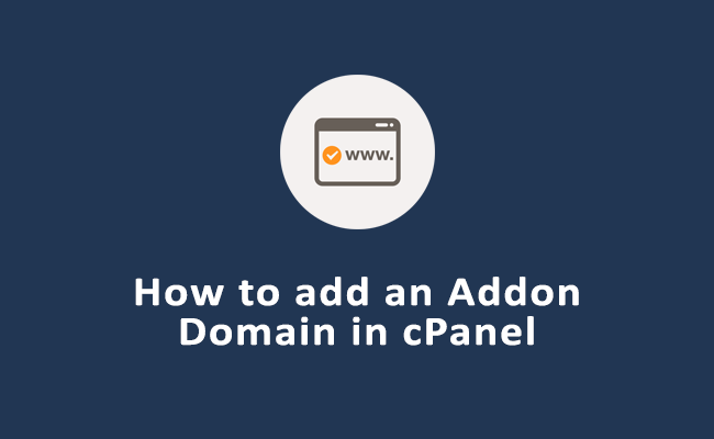 How to Create Addon Domain in Cpanel? Step By Step Guide